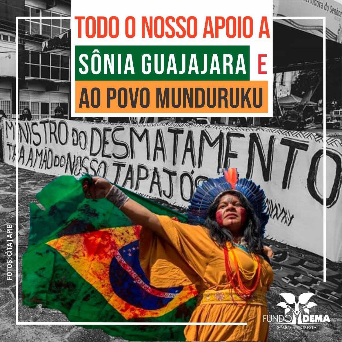 O Fundo Dema expressa todo o seu apoio a liderança indígena Sônia Guajaja e ao povo Munduruku dos territórios do Alto, Médio e Baixo do Tapajós, no Pará.